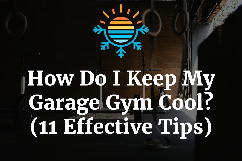 How Do I Keep My Garage Gym Cool?