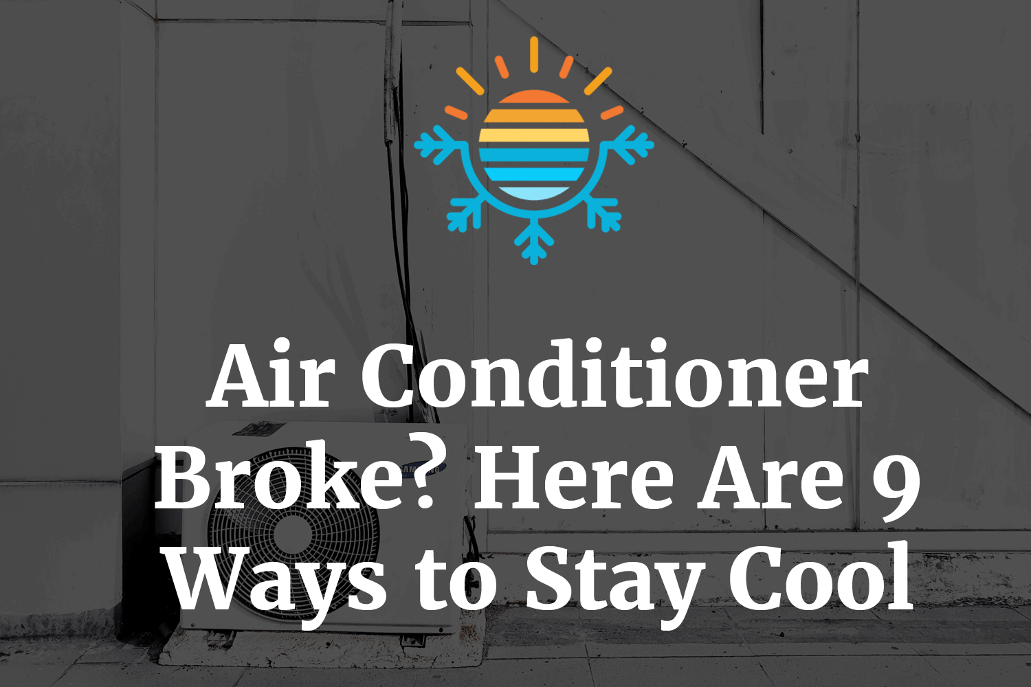 Air Conditioner Broke Here Are 9 Ways to Stay Cool 3