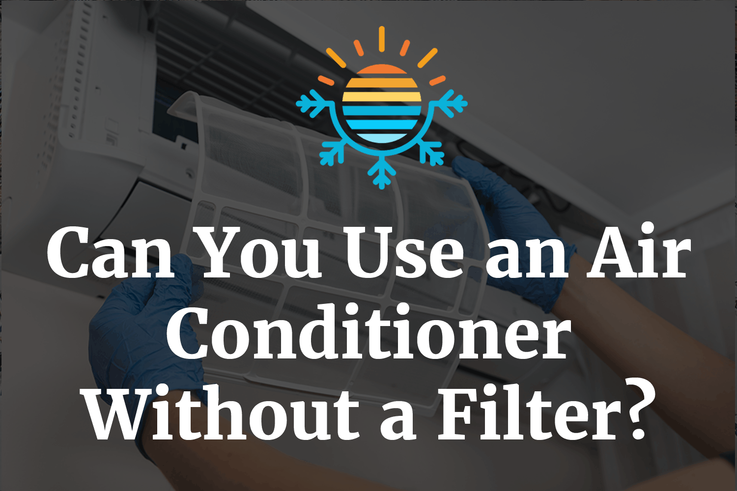 Can You Use an Air Conditioner Without a Filter