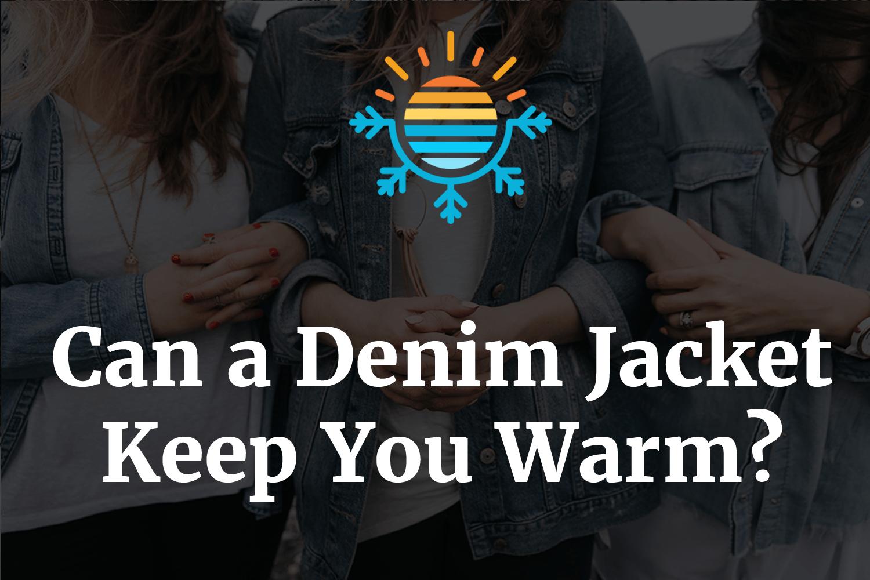 Can a Denim Jacket Keep You Warm?