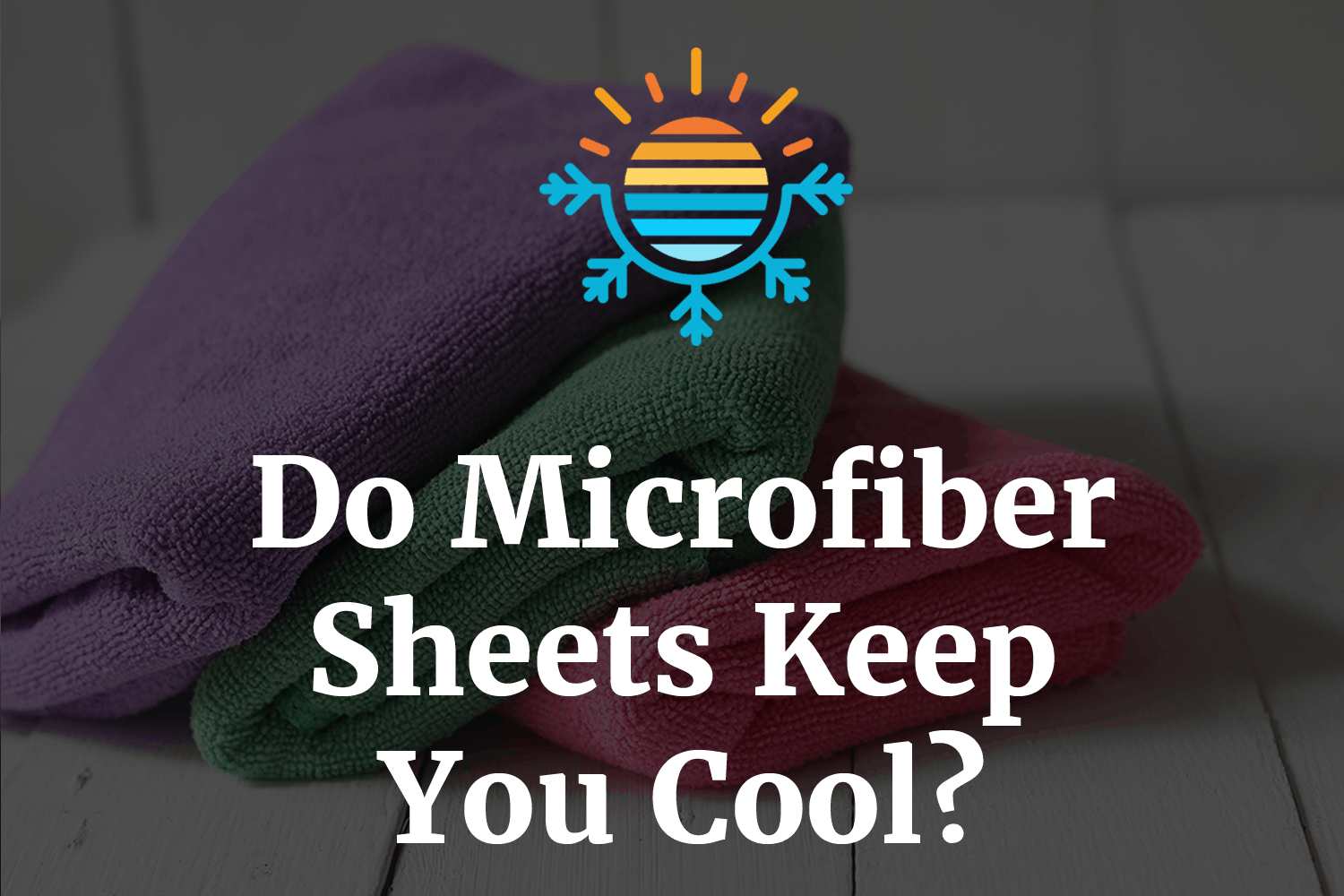 Do Microfiber Sheets Keep You Cool?