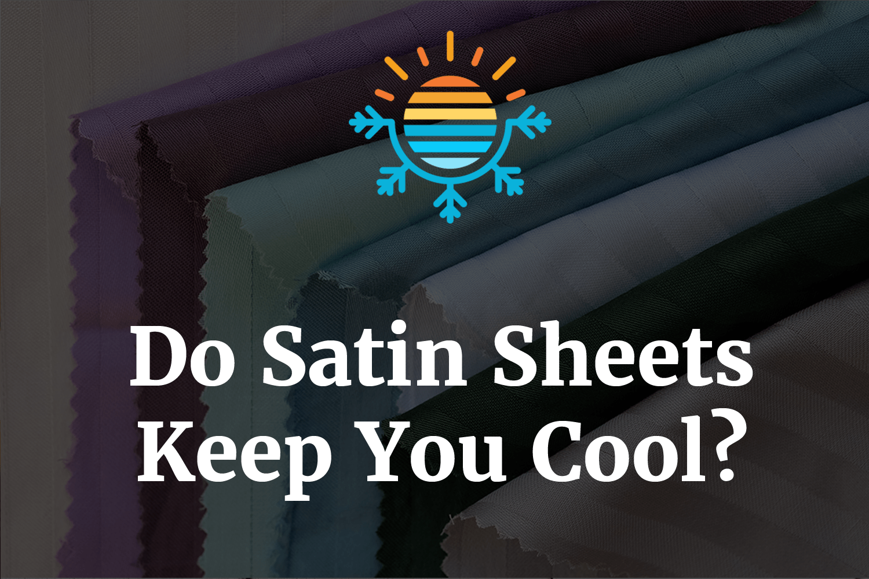 Do Satin Sheets Keep You Cool?