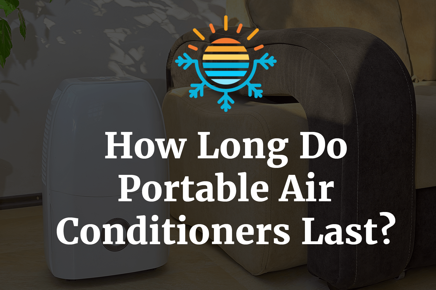 How Long Do Portable Air Conditioners Last