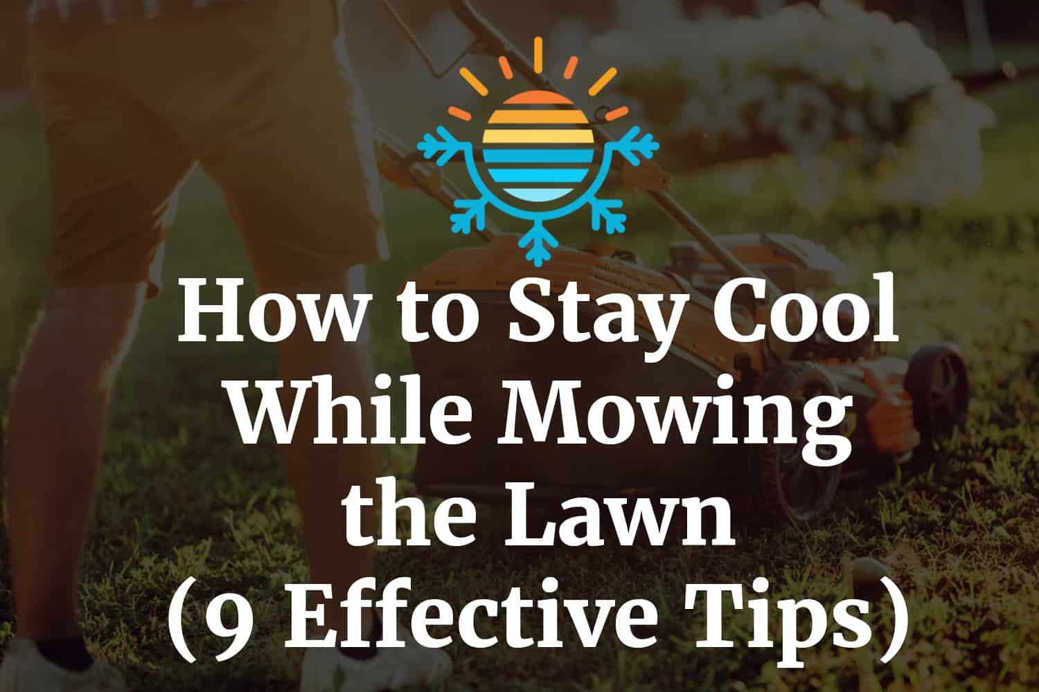 How to Stay Cool While Mowing the Lawn (9 Effective Tips)