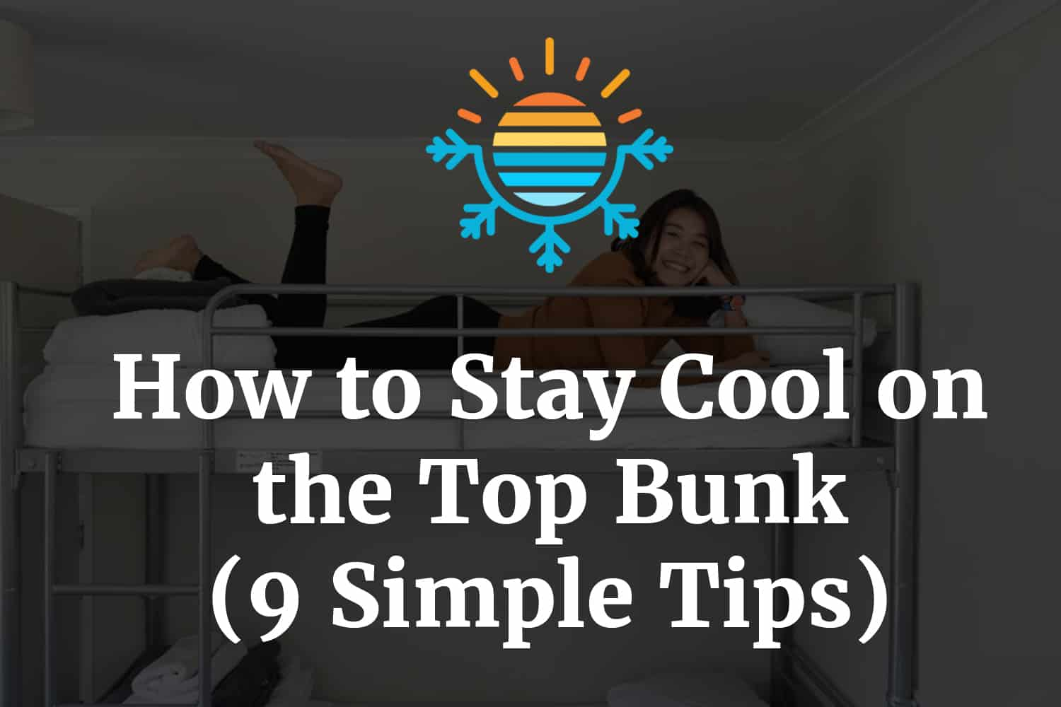 How to Stay Cool on the Top Bunk (9 Simple Tips)