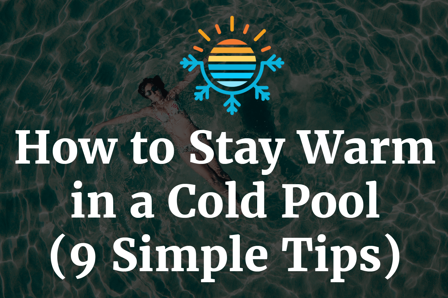 How to Stay Warm in a Cold Pool (9 Simple Tips)