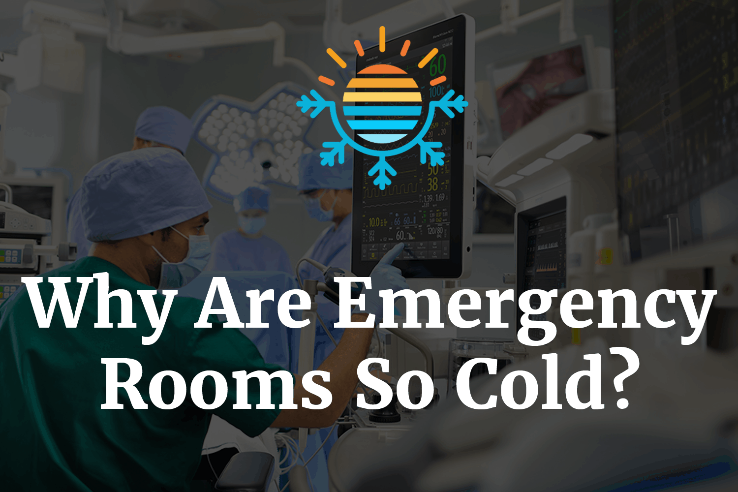 Why Are Emergency Rooms So Cold?