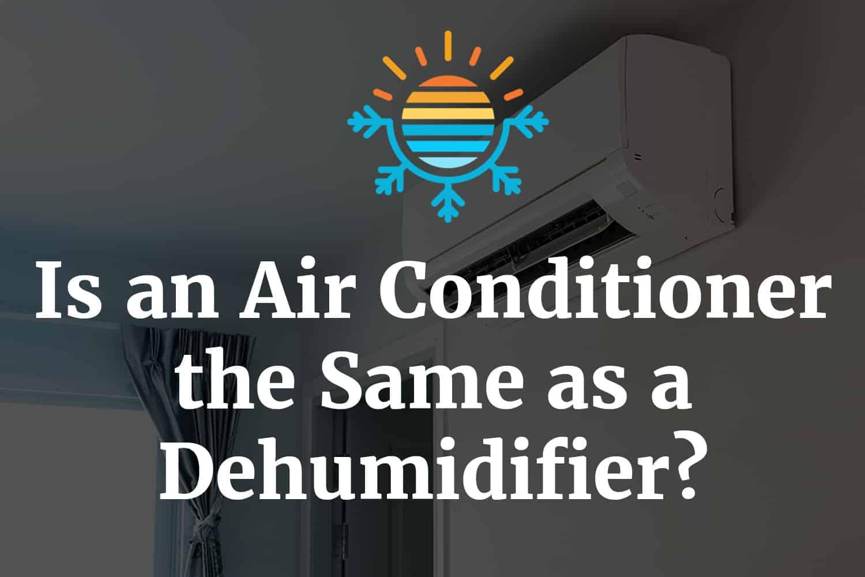 Is an Air Conditioner the Same as a Dehumidifier?