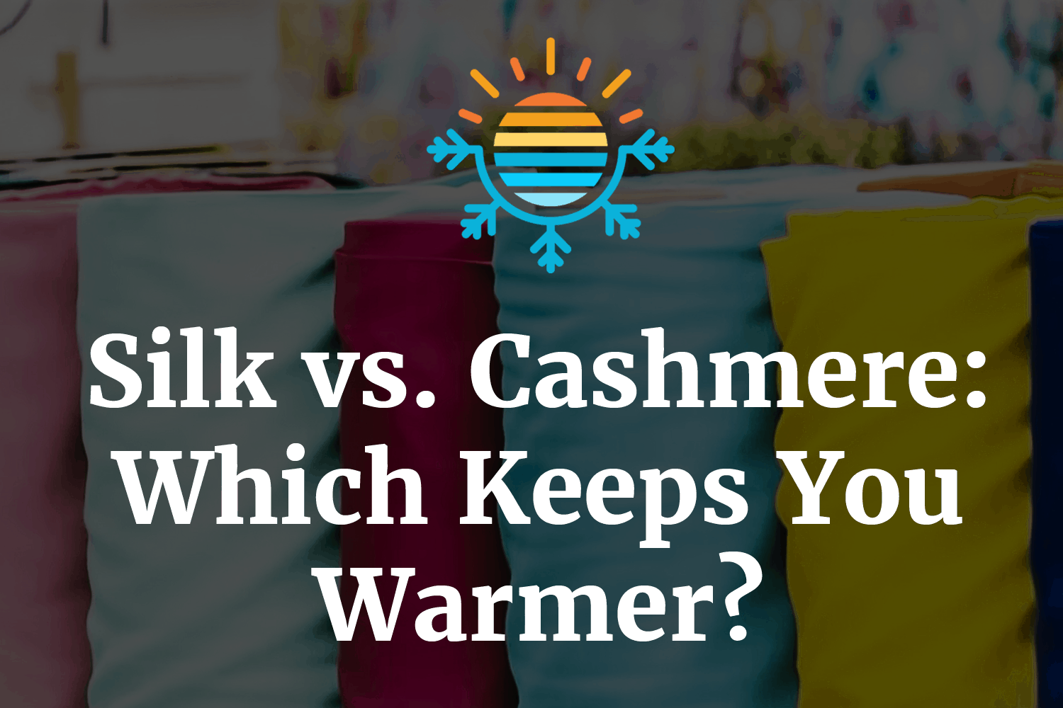 Silk vs. Cashmere: Which Keeps You Warmer?