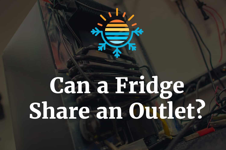 Can a Fridge Share an Outlet