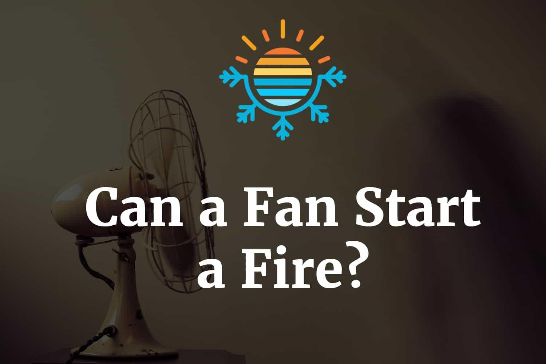Can a Fan start a fire