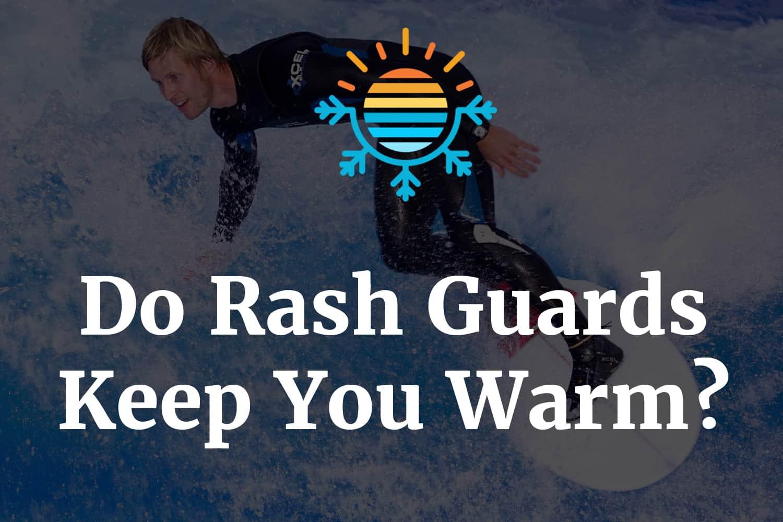 Do rash guards keep you warm