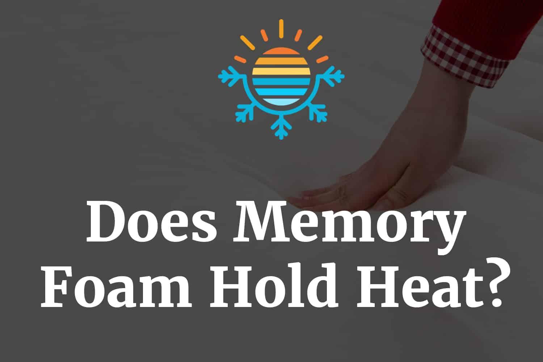 Does Memory Foam Hold Heat