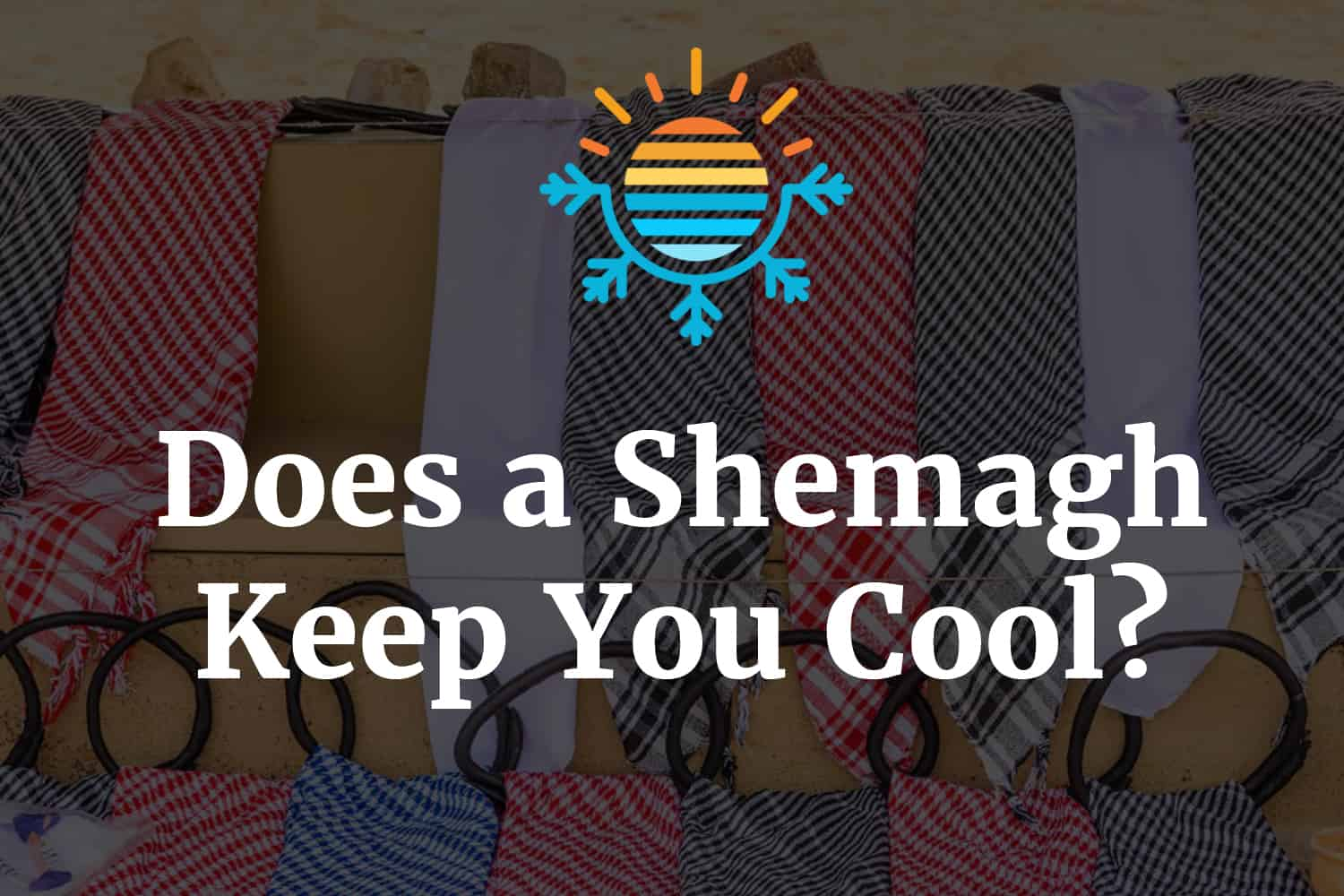 Does a Shemagh Keep You Cool?