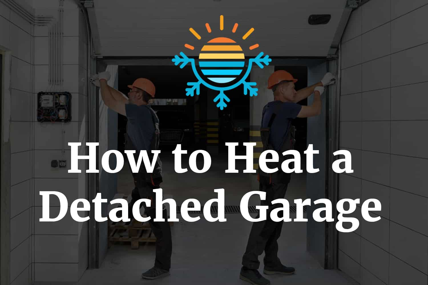 How to heat a detached garage