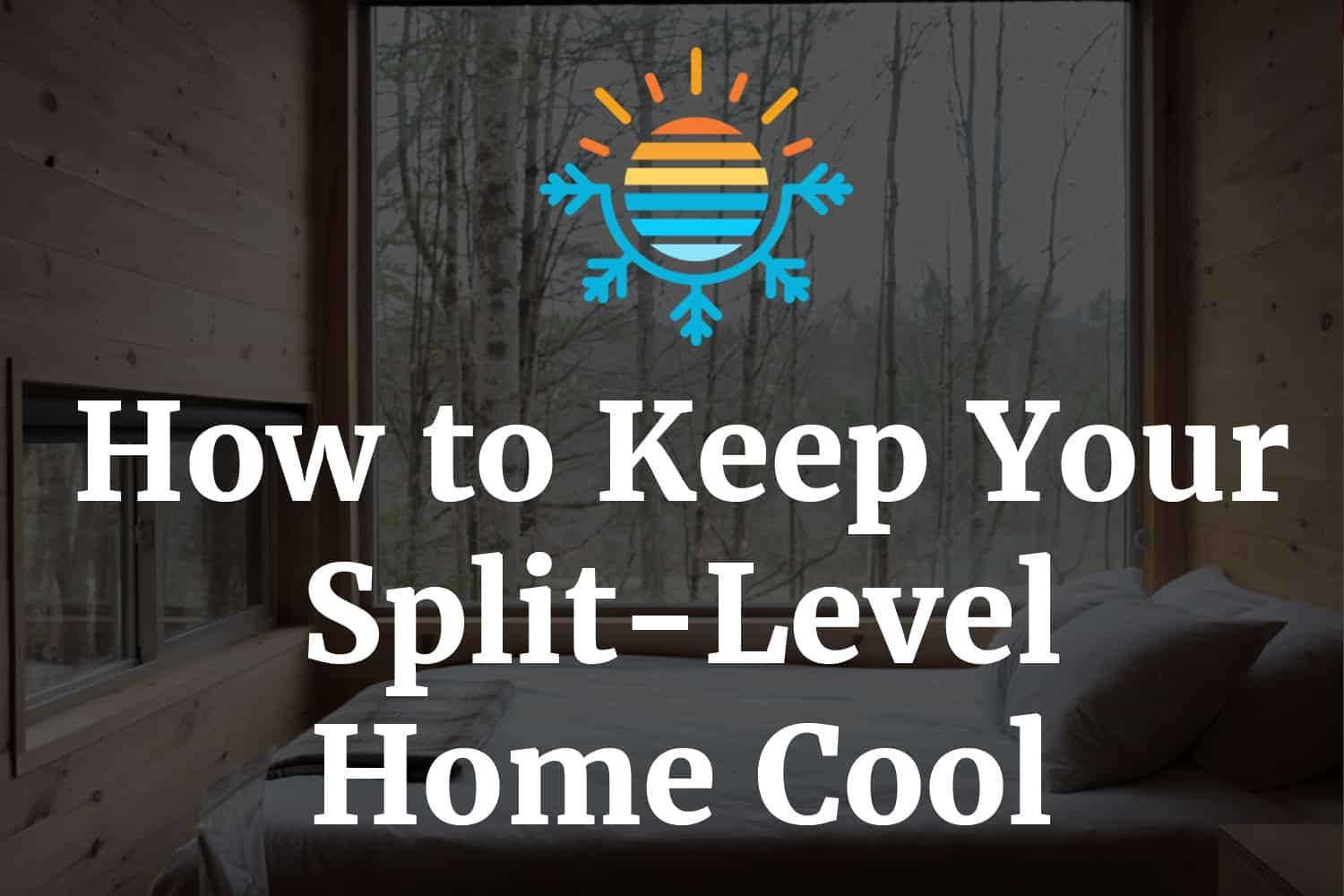 How to Keep Your Split-Level Home Cool