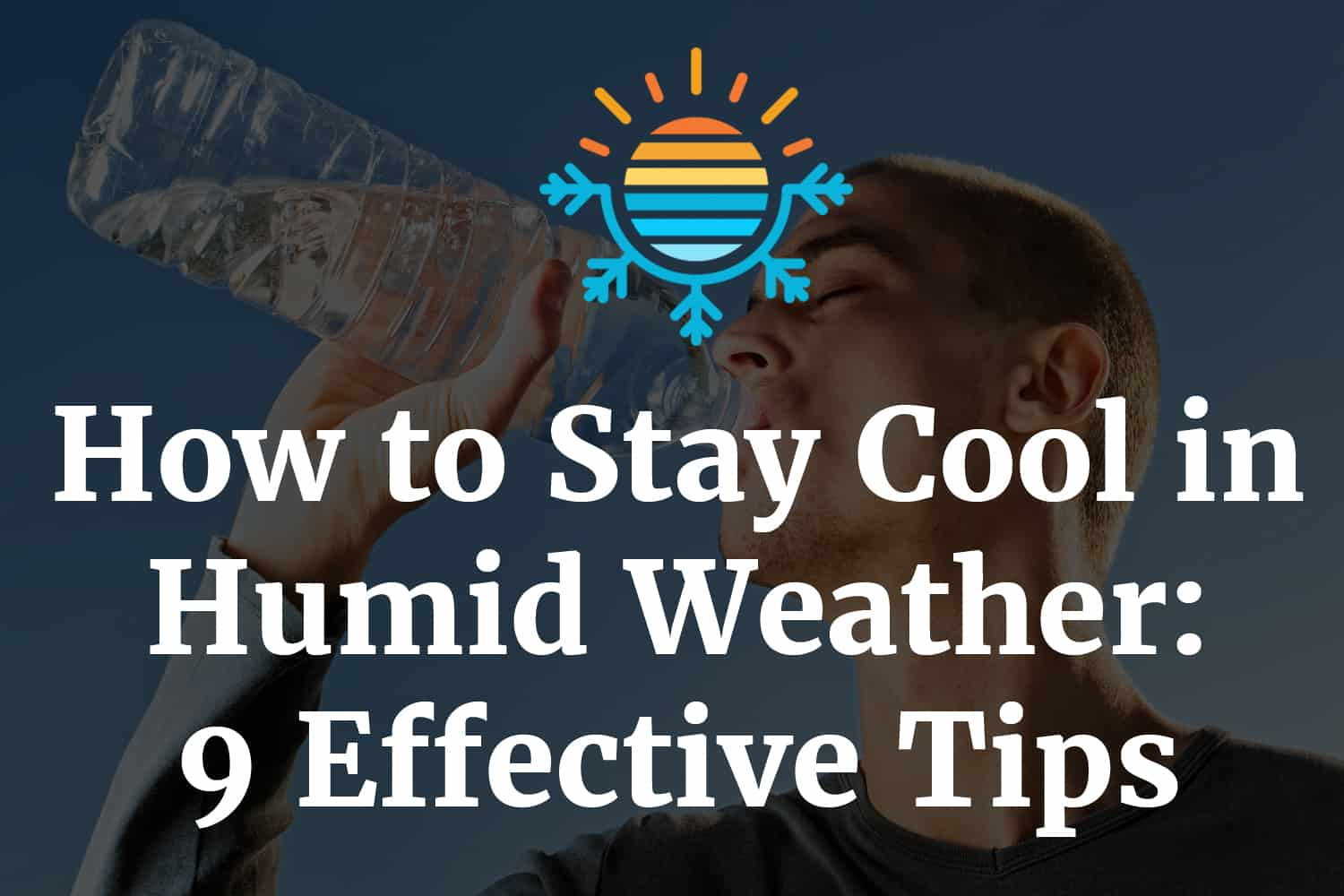 How to Stay Cool in Humid Weather: 9 Effective Tips