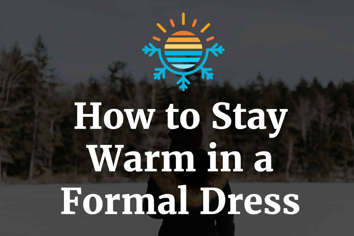 How to Stay Warm in a Formal Dress
