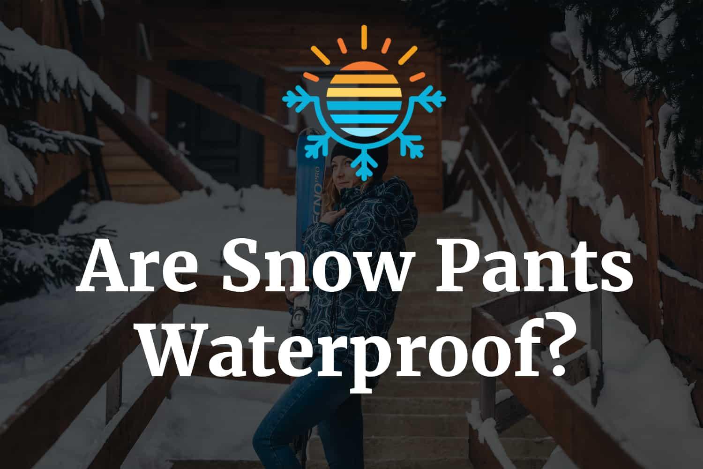 Are Snow Pants Waterproof