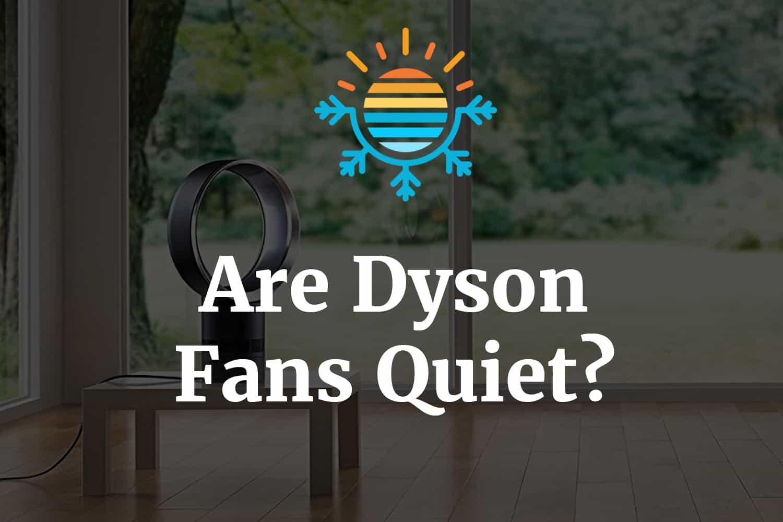 Are Dyson fans quiet