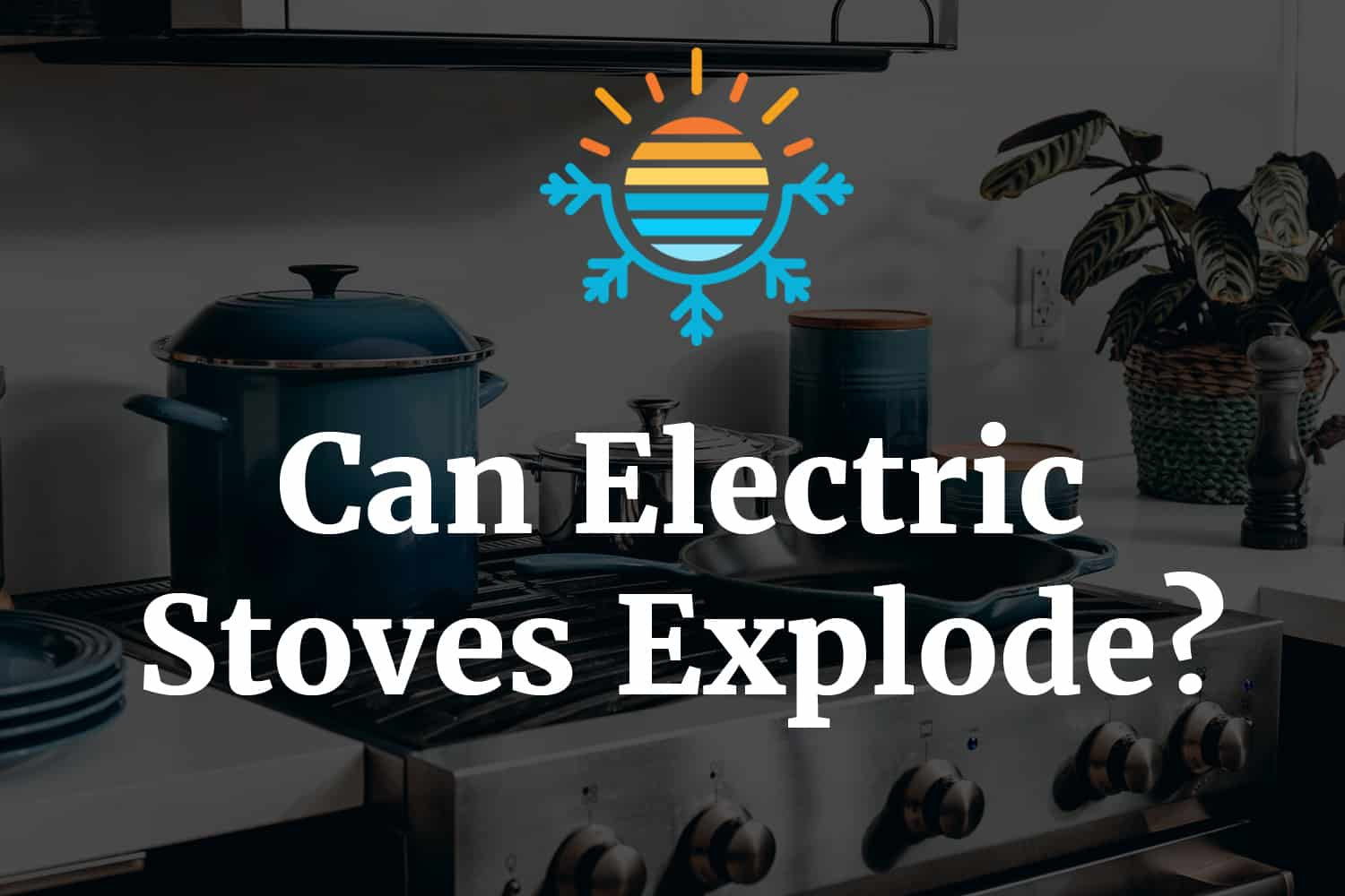 Can electric stoves explode?