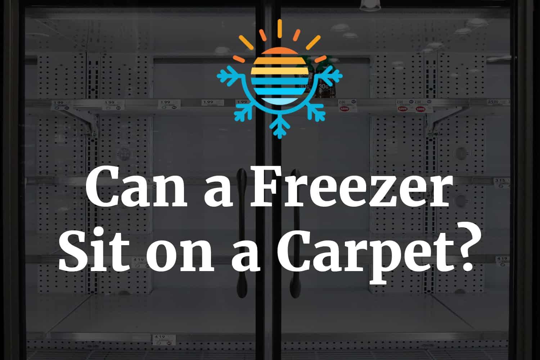 Can a Freezer sir on a carpet