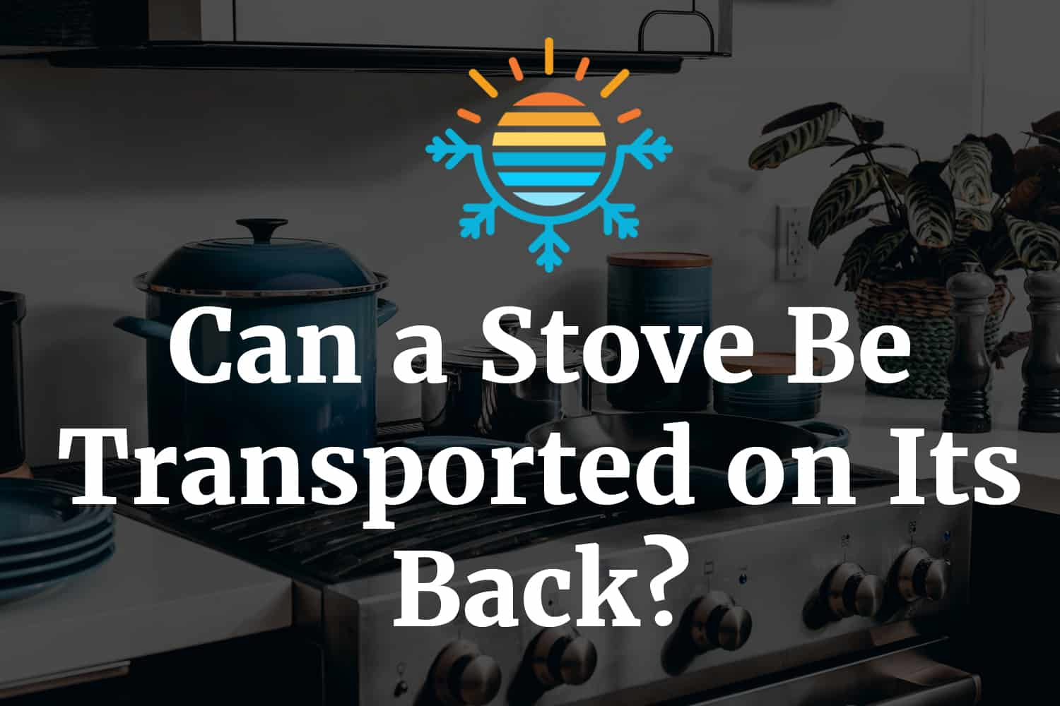 Can a stove be transported on its back
