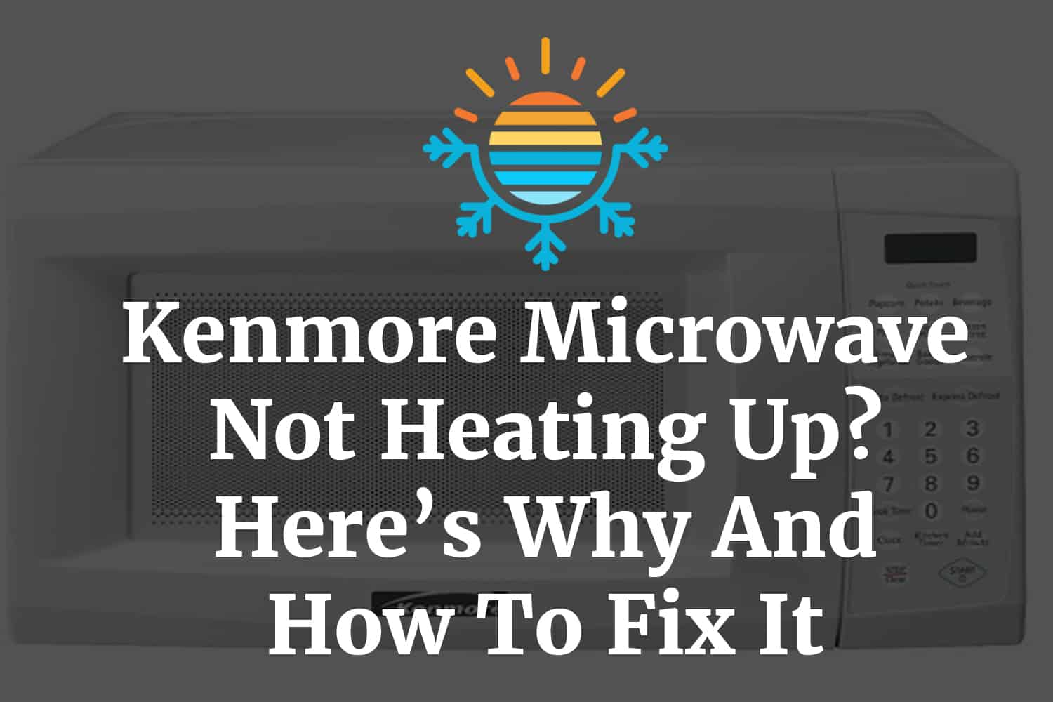 Kenmore Microwave Not Heating Up