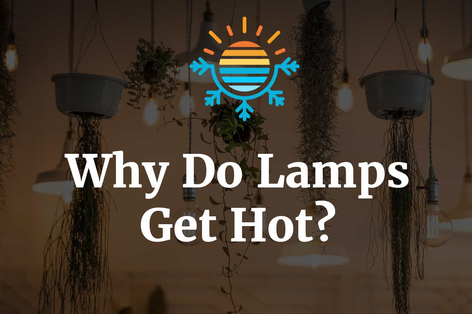 Why do lamps get hot