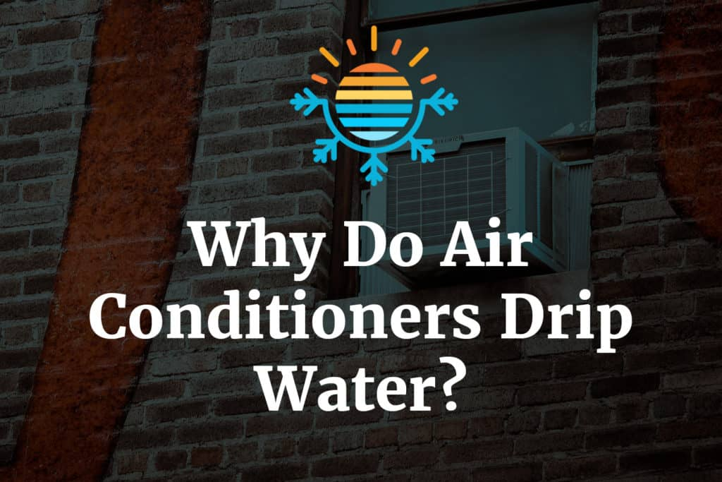 Why do airconditioners drip water
