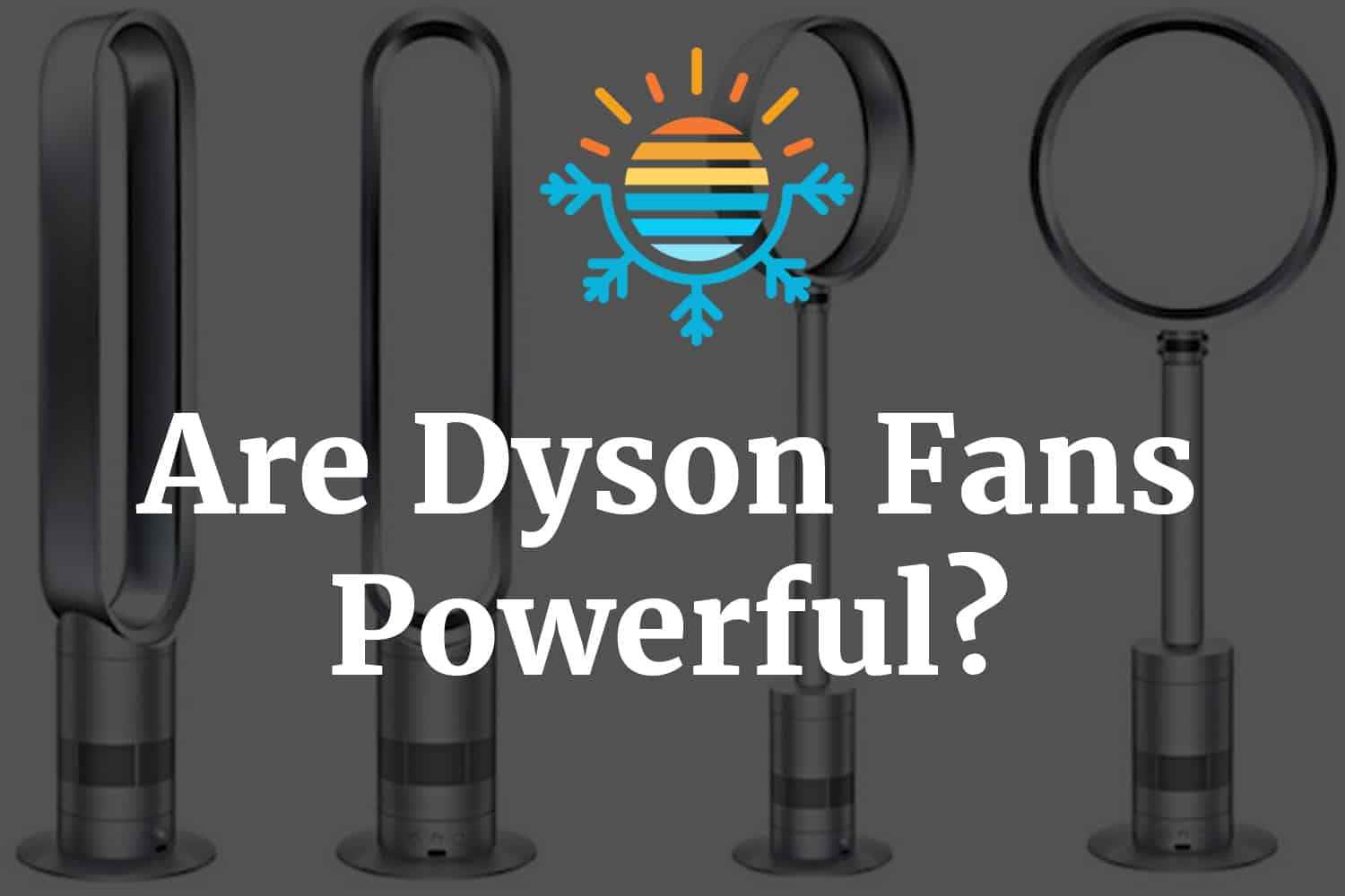 Are Dyson fans are powerful?