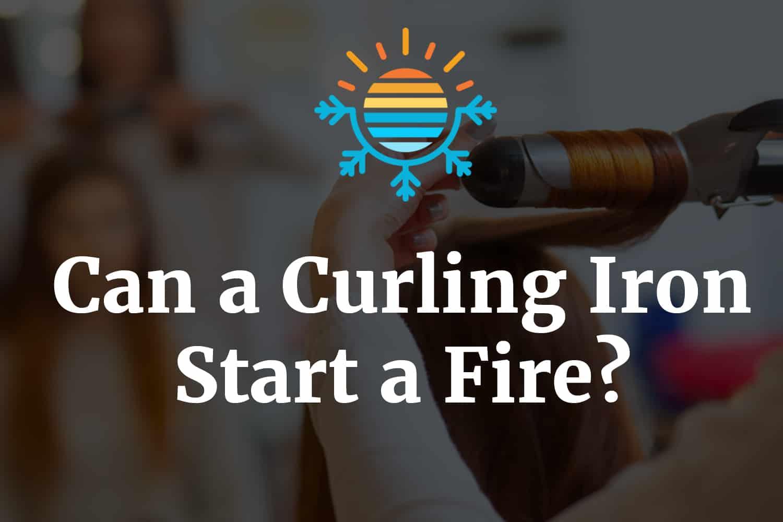 Can a curling iron start a fire