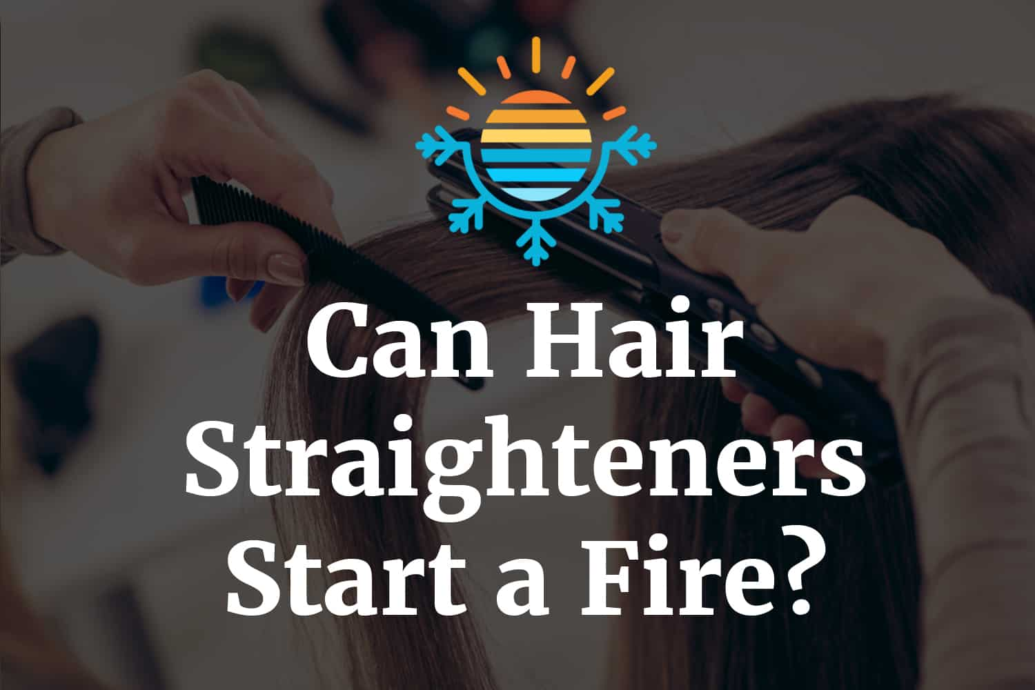 Can hair straighteners start a fire