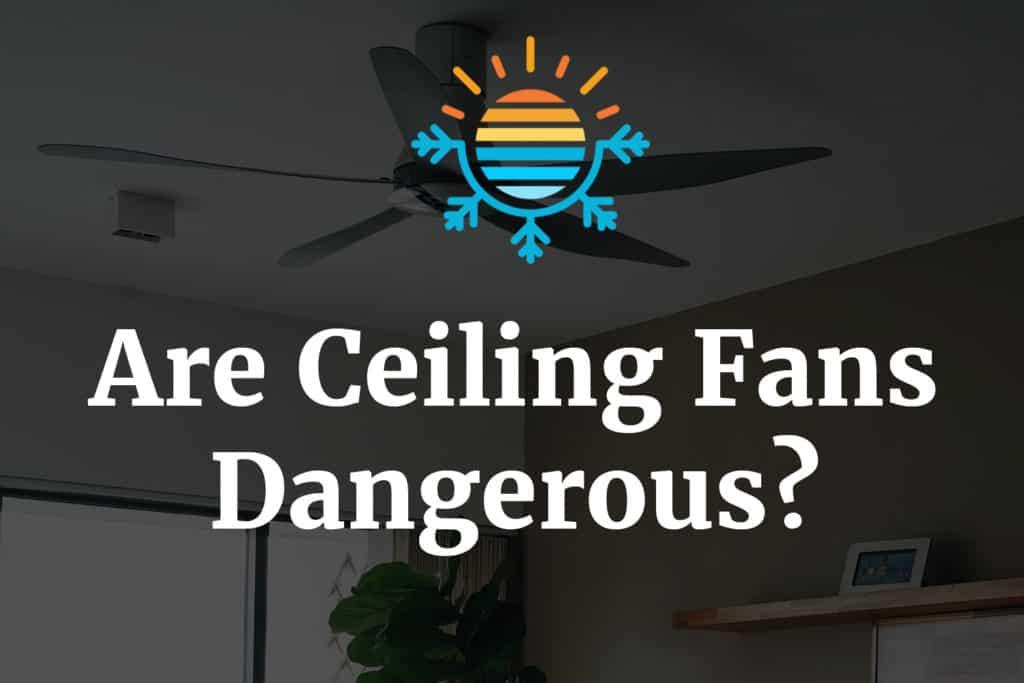 Are Ceiling Fans Dangerous Temperature Master