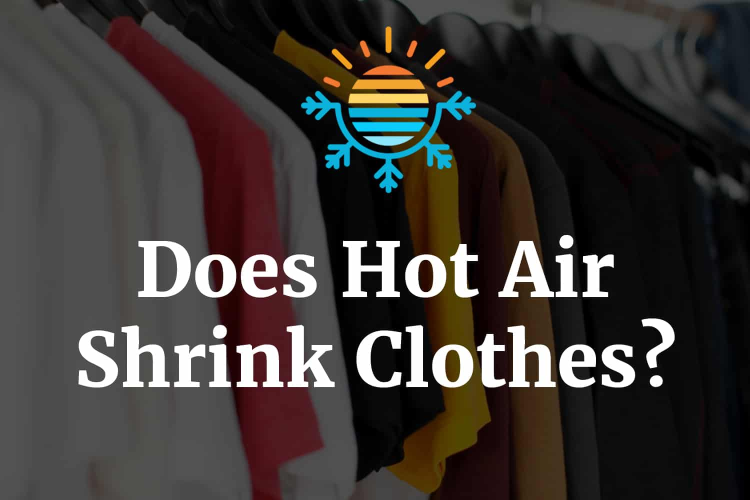 Does hot air shrink clothes