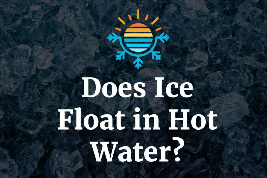Does ice float in hot water