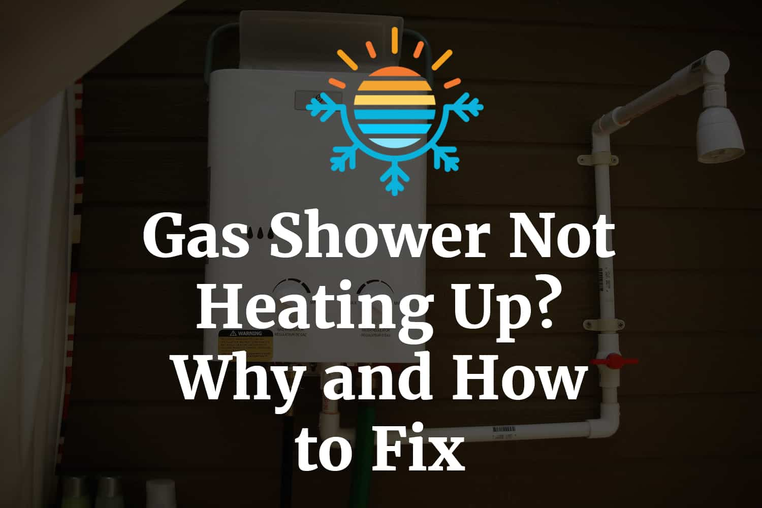 Gas Shower not heating up? Why and How to Fix