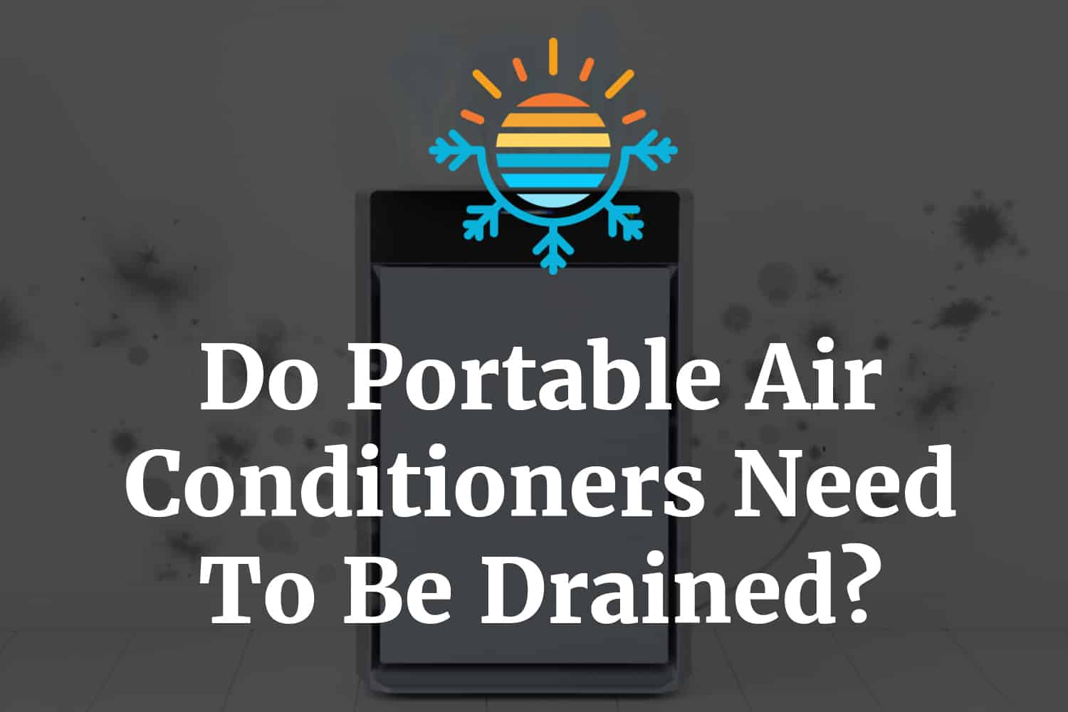 Do portable air conditioners need to be drained
