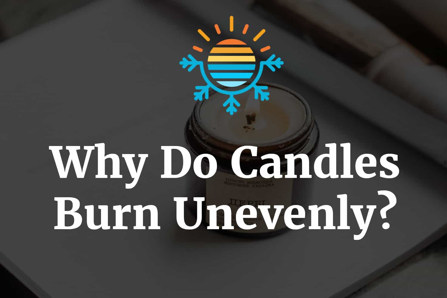 Why do candle burn unevenly