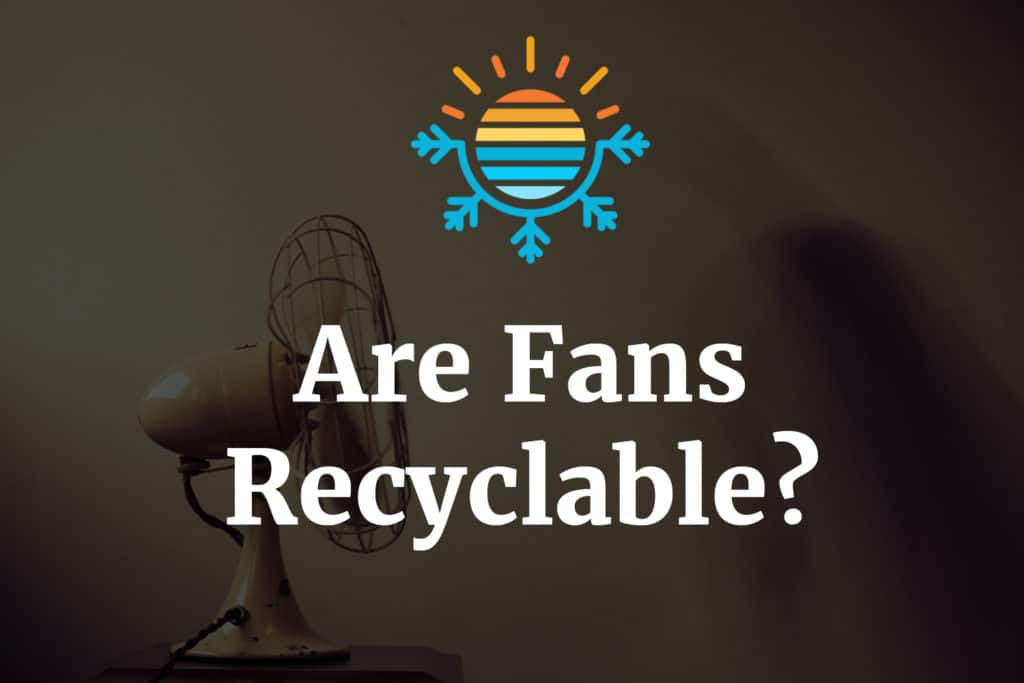 Are fans recyclable