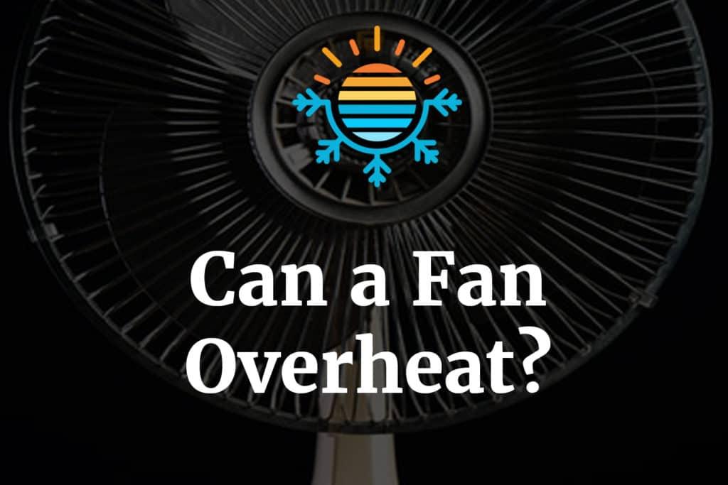 Can a fan overheat