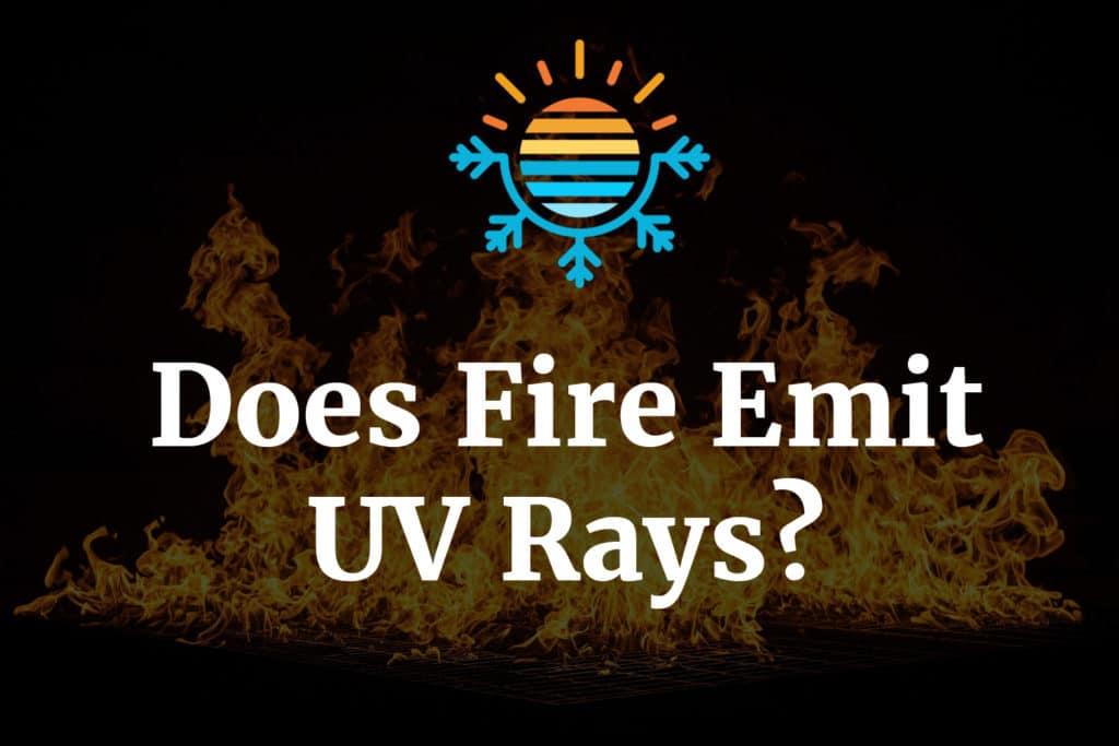 Does Fire Emit UV rays?