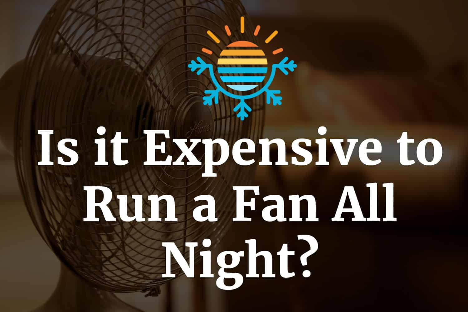 Is it expensive to run a fan all night