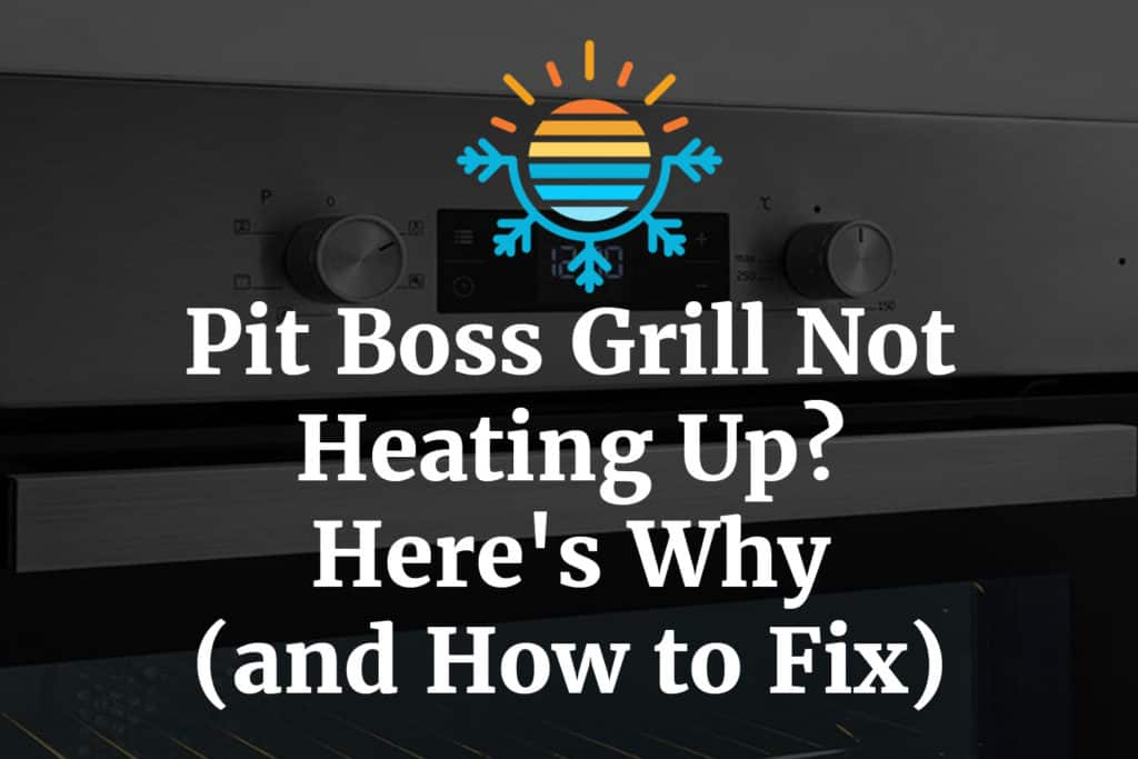 Pit Boss Grill Not Heating Up? Here's Why (and How to Fix)