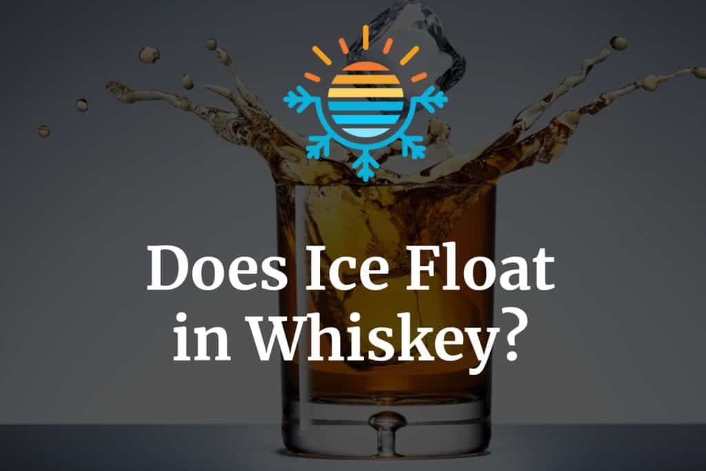 Does Ice Float in whiskey