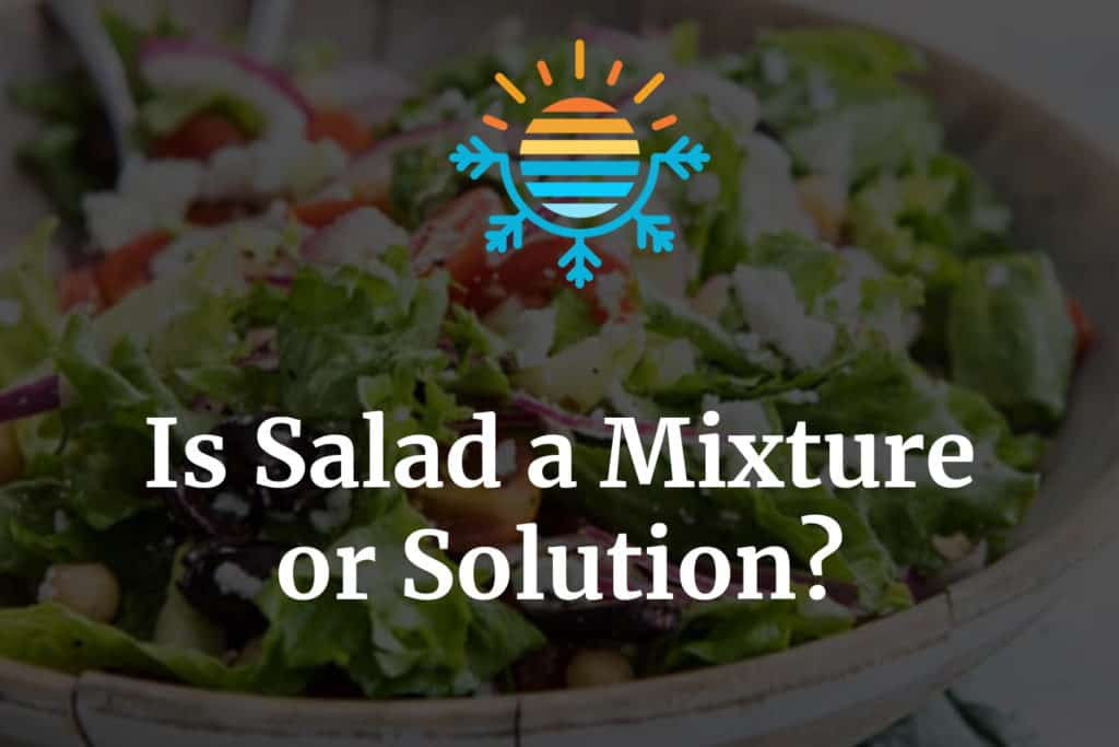 Is Salad a Mixture or Solution