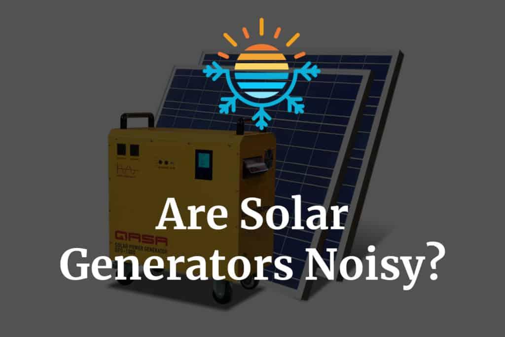 Are solar generators noisy
