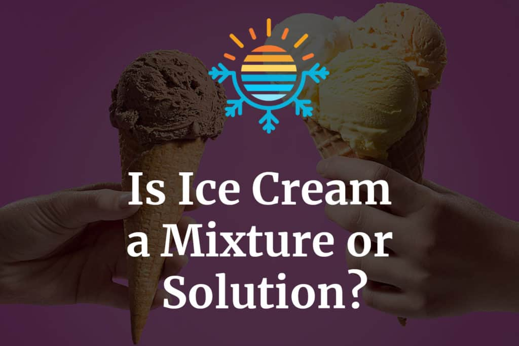 Is ice cream a mixture or solution