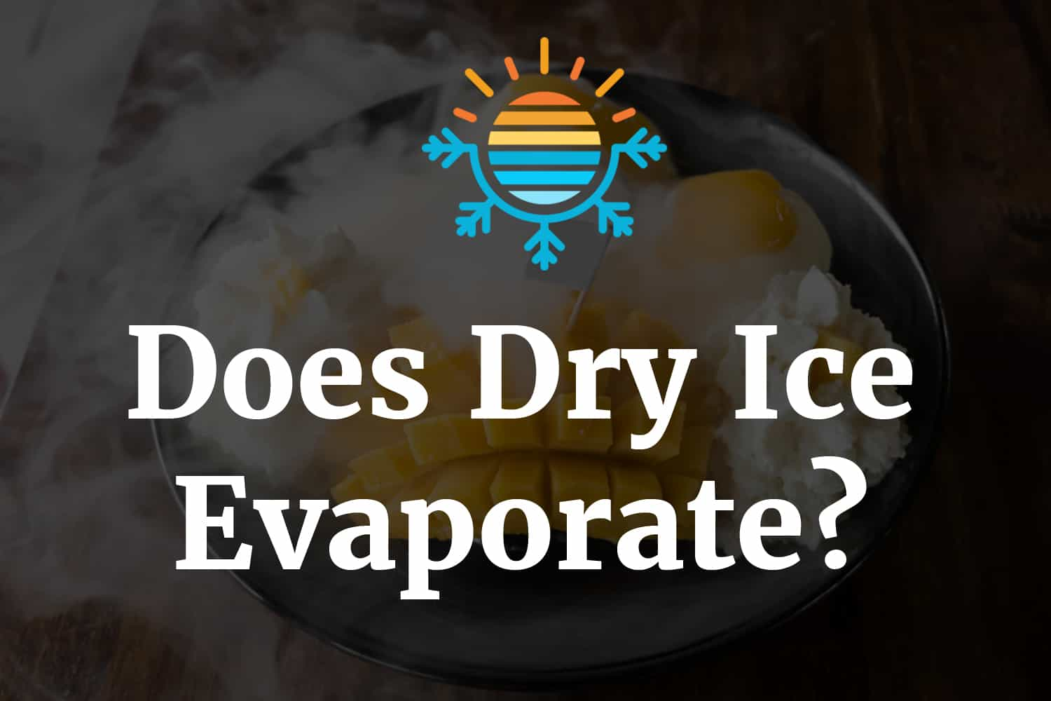 Does dry ice evaporate?