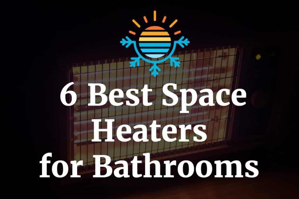 6 best space heaters for bathrooms